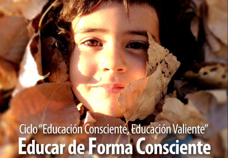 CICLO: EDUCACIÓN CONSCIENTE, EDUCACIÓN VALIENTE